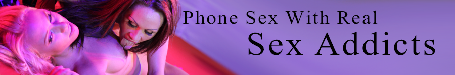 Banner: Phone Sex With Real Sex Addicts