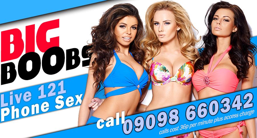 Big Boobs - Live 121 Phone Sex - 3 sexy girls in bikinis