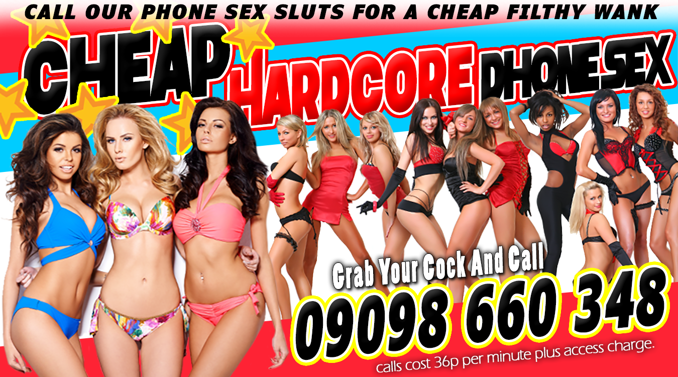 Banner Header : Call Our Phone Sex Sluts For A Cheap Filthy Wank - Cheap Hardcore Phone Sex