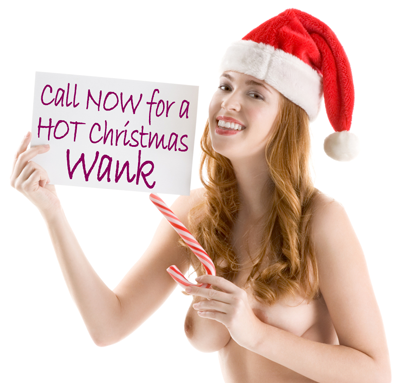 Call NOW for a HOT Christmas wank